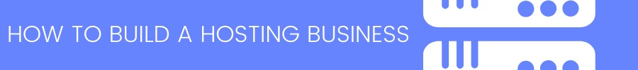 How to buid a hosting business